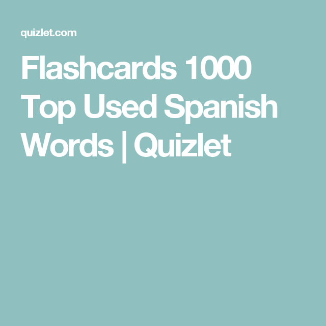 Flashcards 1000 Top Used Spanish Words | Quizlet | Spanish