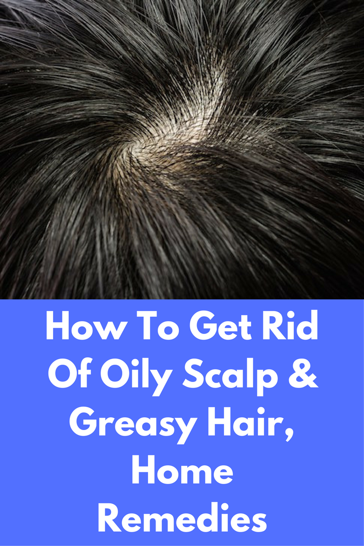 How to get rid of oily hair and scalp home remedies