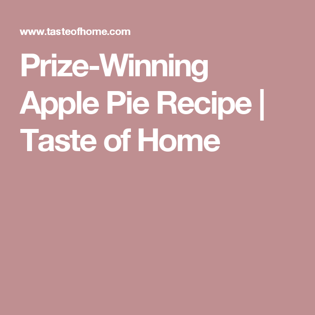 Prize-Winning Apple Pie Recipe | Taste of Home