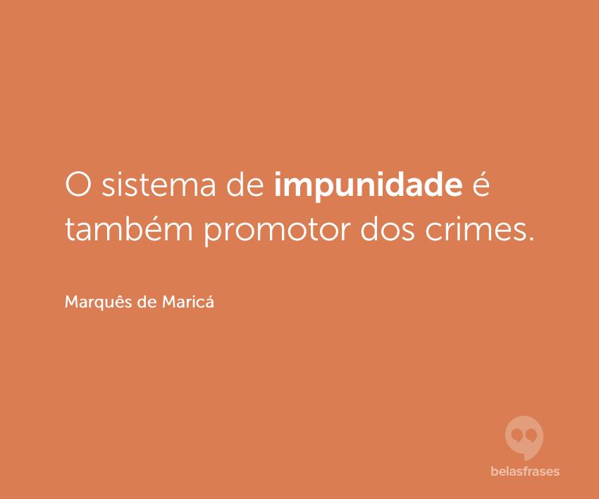 O Sistema De Impunidade é Também Promotor Dos Crimes Frases
