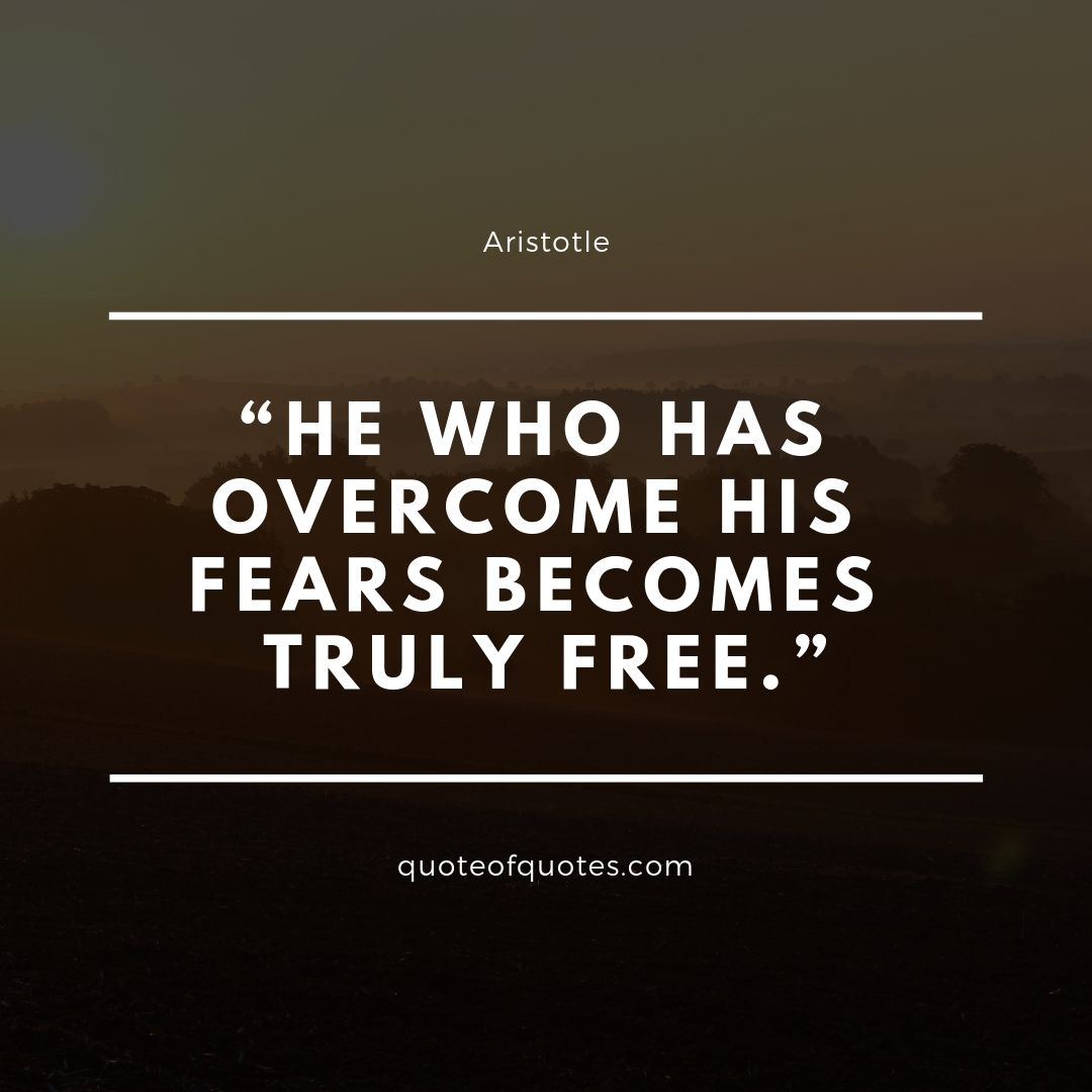 Aristotle Quote He who has his fears