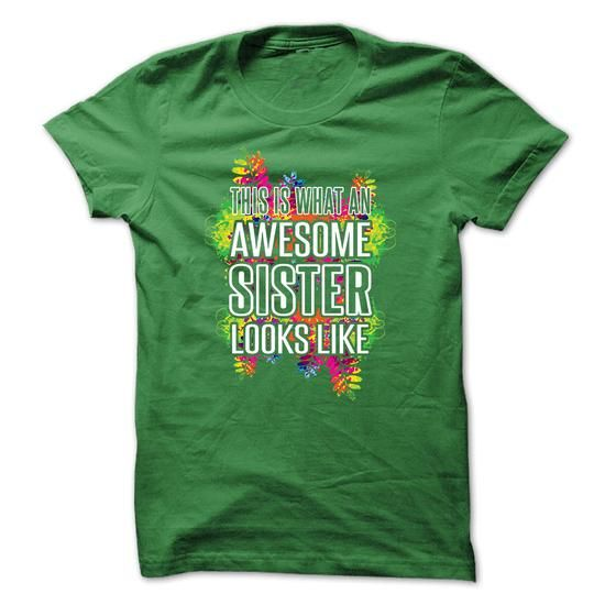 Sister T Shirt This Is What An Awesome Sister Looks Like T Shirts, Hoodies, Sweatshirts. CHECK PRICE ==► https://www.sunfrog.com/LifeStyle/Sister-T-Shirt--This-Is-What-An-Awesome-Sister-Looks-Like.html?41382