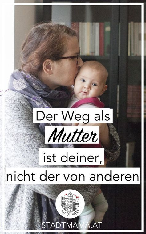 Der Weg als Mutter ist deiner und nicht der der anderen