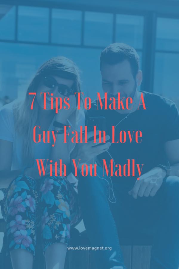 how yo make a guy fall for you