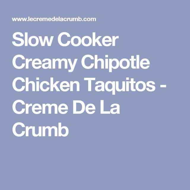Slow Cooker Creamy Chipotle Chicken Taquitos - Creme De La Crumb