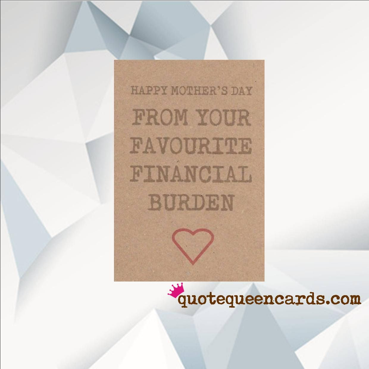 Happy motherus day from your favourite finacial burden funny