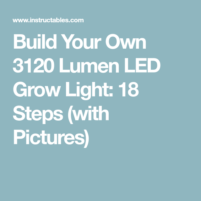 Build Your Own 3120 Lumen LED Grow Light: 18 Steps (with Pictures)