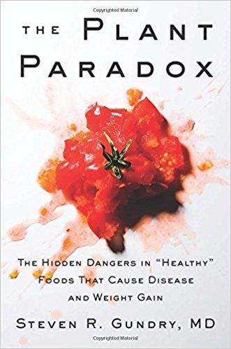 "The Plant Paradox: The Hidden Dangers in ""Healthy"" Foods That Cause Disease and Weight Gain: Steven R., M.D. Gundry: 9780062427137: Amazon.com: Books"