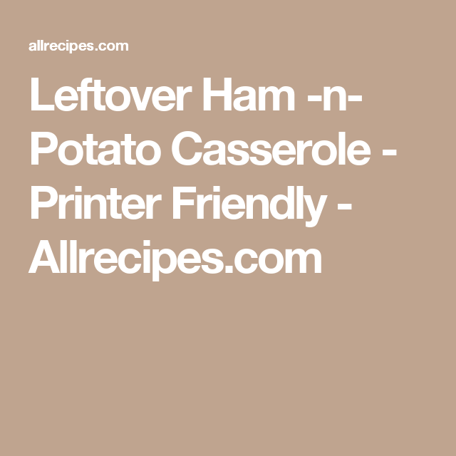 Leftover Ham -n- Potato Casserole - Printer Friendly - Allrecipes.com