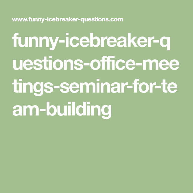funny-icebreaker-questions-office-meetings-seminar-for-team