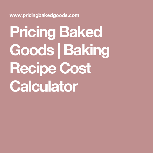 Pricing Baked Goods  Baking Recipe Cost Calculator  Facs Baking