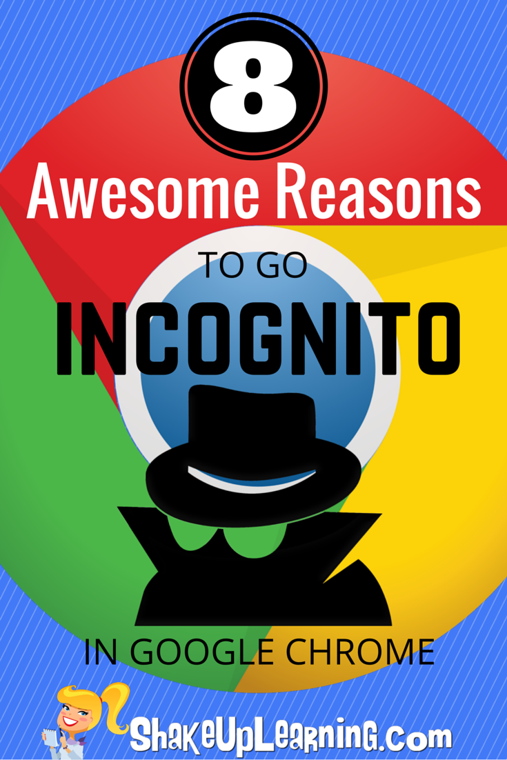 8 Awesome Reasons To Go Incognito In Google Chrome Educational Technology Google Education Google