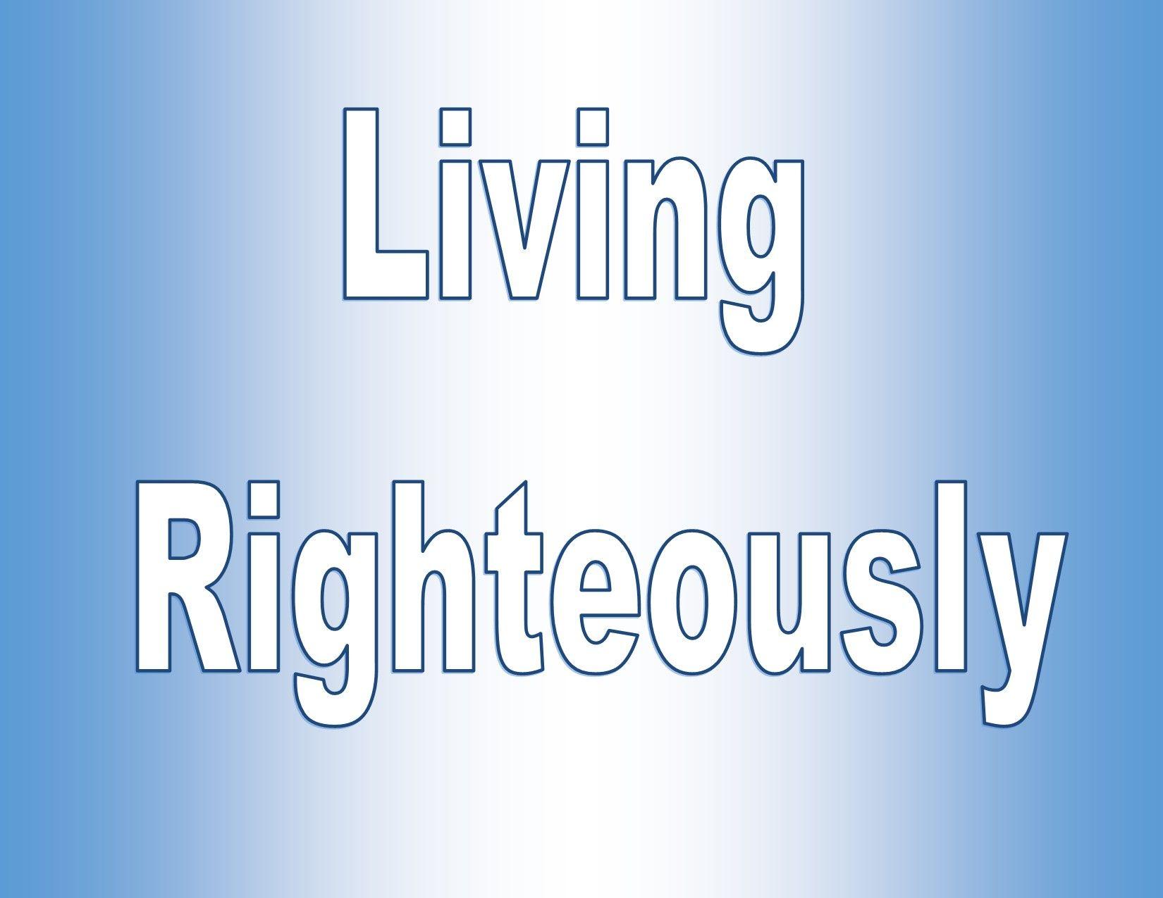 Living Righteously I John 3 5 9 Freedom Baptist Church I John Sermon Baptist Church