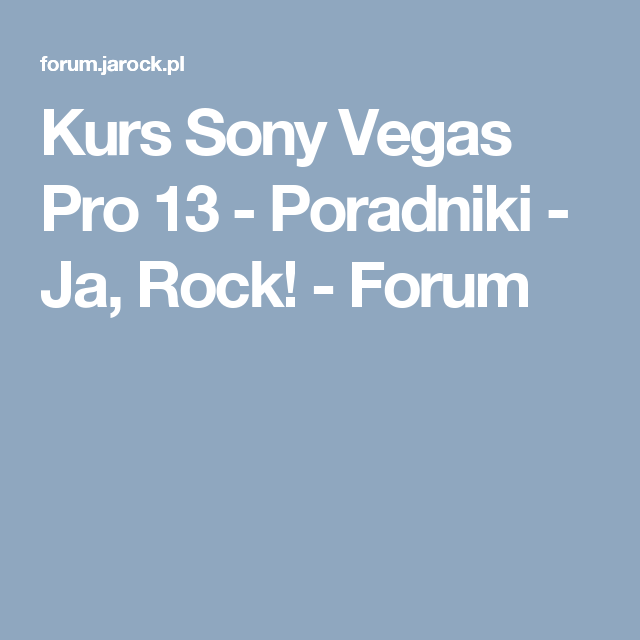 Kurs Sony Vegas Pro 13 Poradniki Ja Rock Forum Sony Vegas Index