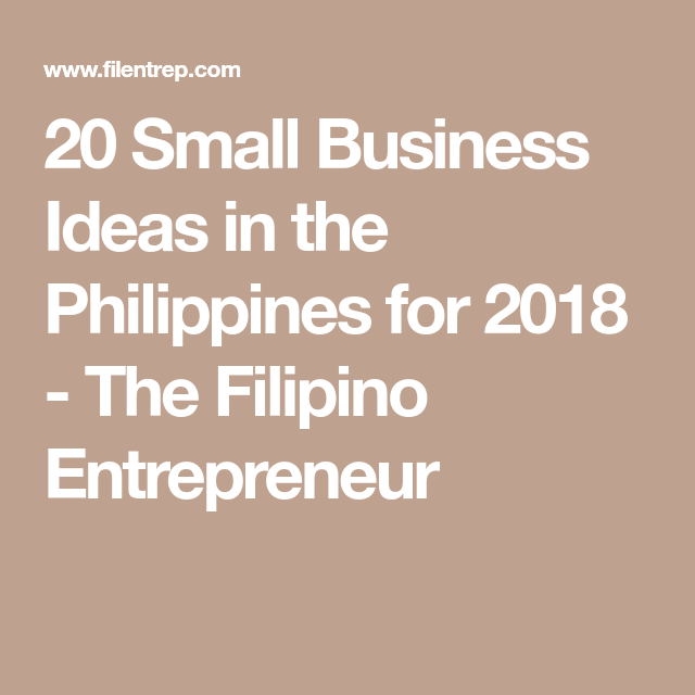 20 Small Business Ideas In The Philippines For 2018 Filipino Entrepreneur