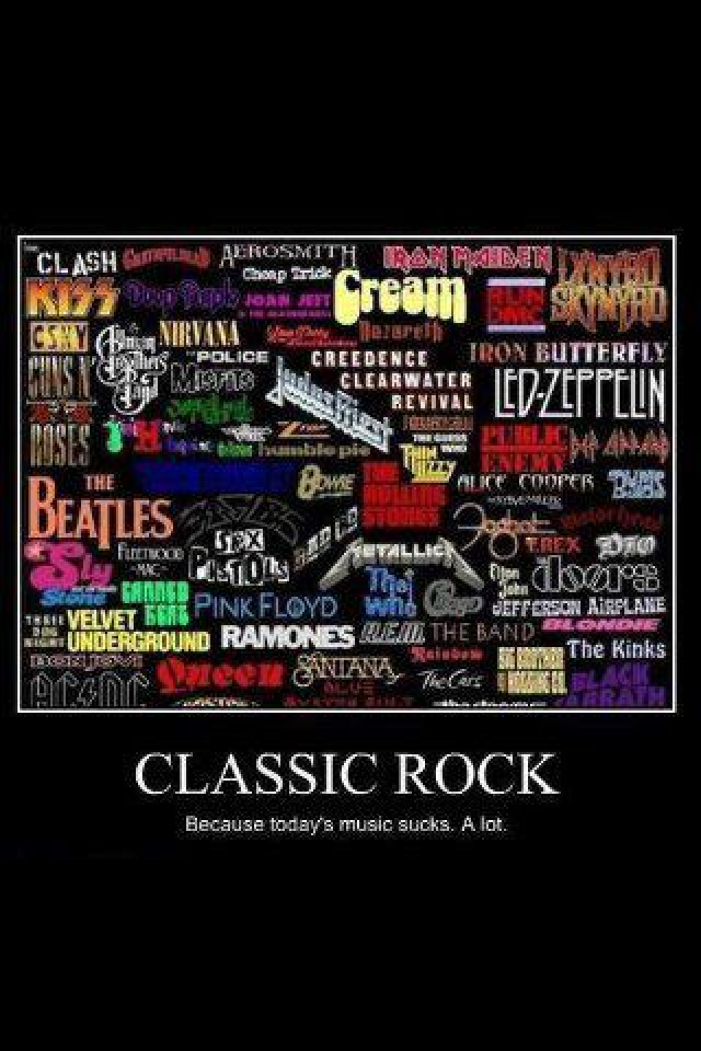 Classic rock...because today's music sucks. A lot!