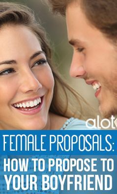 Female Proposals How To Propose Your Boyfriend