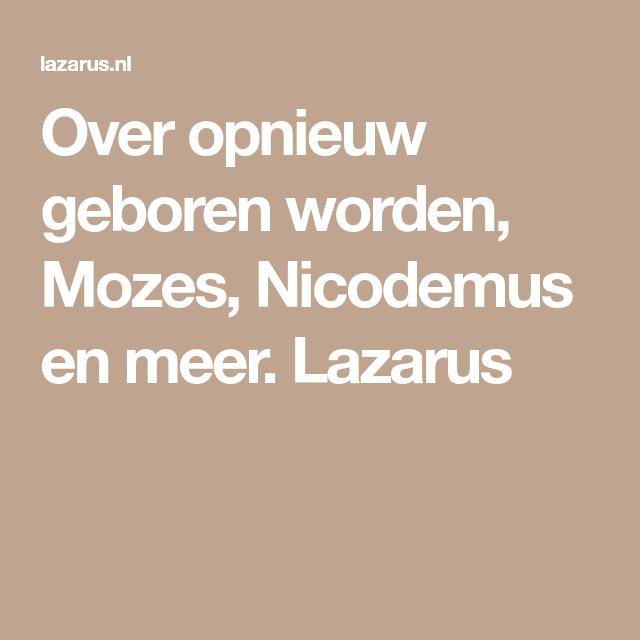 opnieuw geboren worden mozes nicodemus en meer lazarus