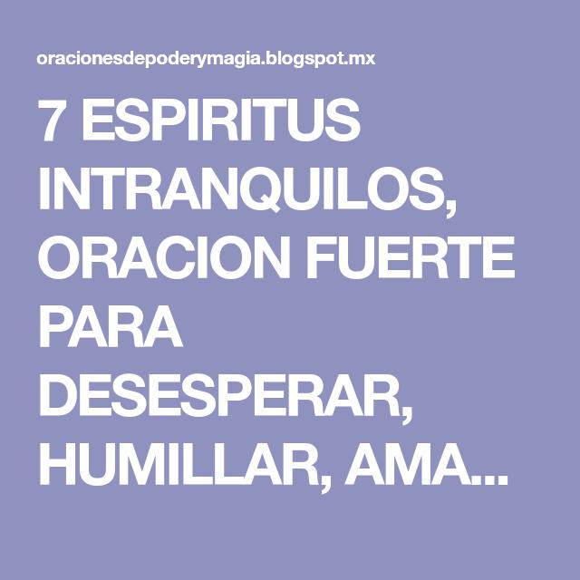7 ESPIRITUS INTRANQUILOS, ORACION FUERTE PARA DESESPERAR, HUMILLAR