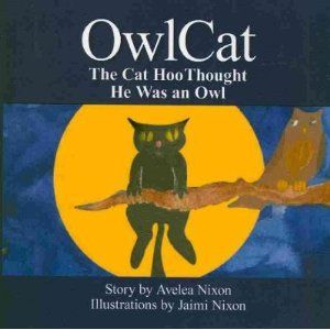 Owl Cat; The Cat Who Thought He Was an Owl   by Avelea Nixon