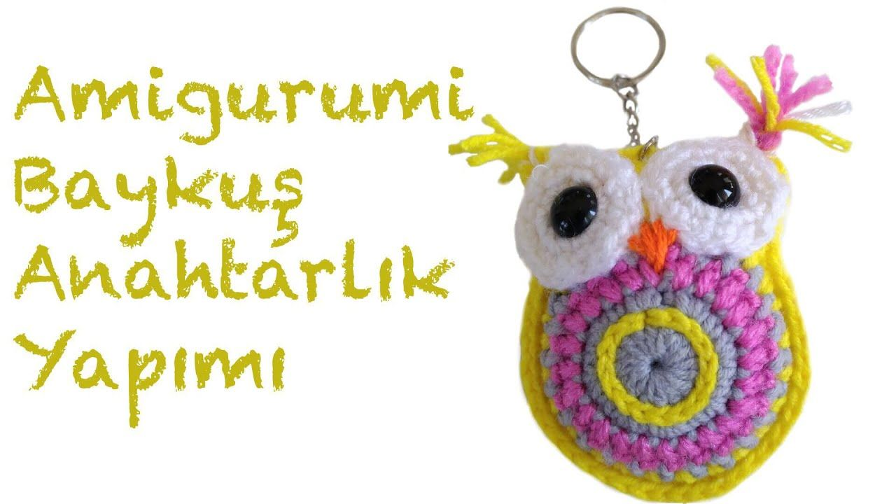 Amigurumi Baykuş Anahtarlık Yapımı - YouTube | Crochet | Pinterest ...