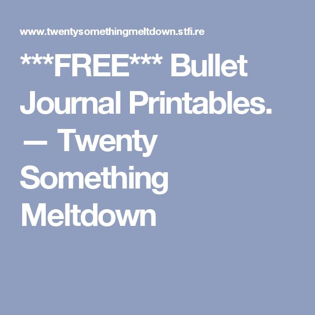 ***FREE*** Bullet Journal Printables. — Twenty Something Meltdown