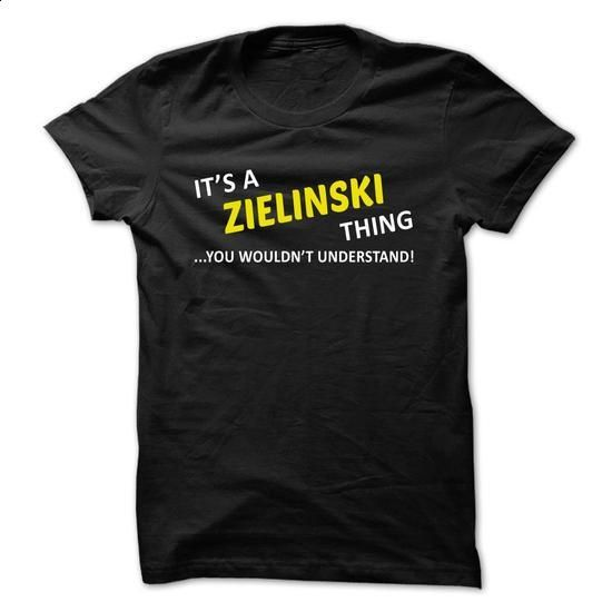 Its a ZIELINSKI thing... you wouldnt understand! - #floral shirt #band hoodie. ORDER HERE => https://www.sunfrog.com/Names/Its-a-ZIELINSKI-thing-you-wouldnt-understand-ssbmcgwmvo.html?68278