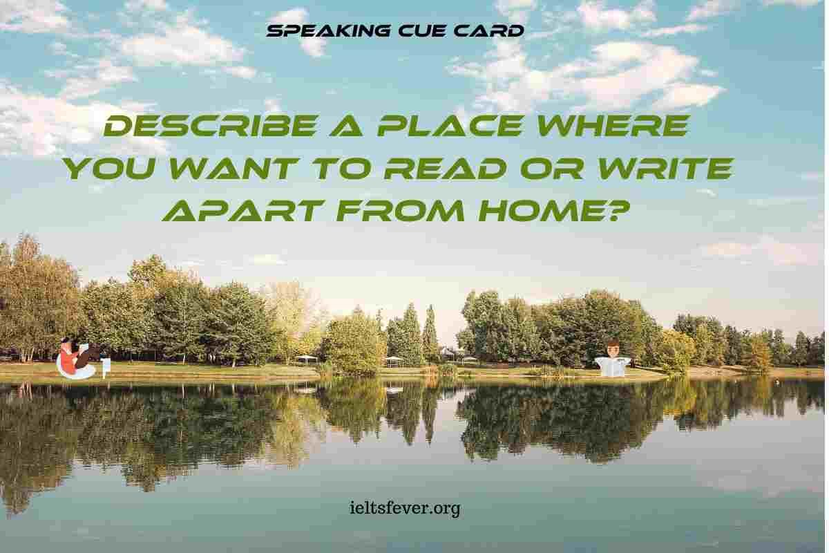 Describe A Place Where You Want To Read Or Write Apart From Home Ielts Reading Writing Reading