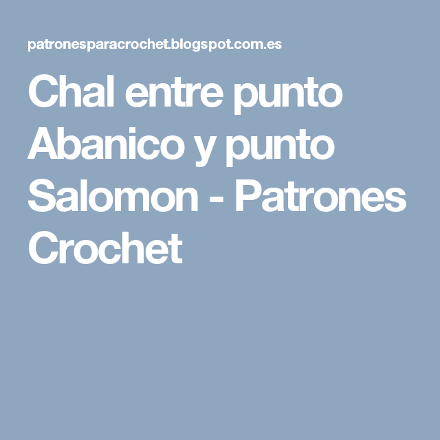 Chal entre punto Abanico y punto Salomon - Patrones Crochet ...