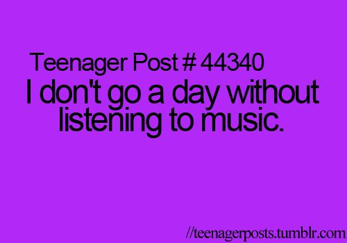 Yup So True Get Home Musicafter Shower Musicdoing Sportsmusic Adorable Teen Life Quotes
