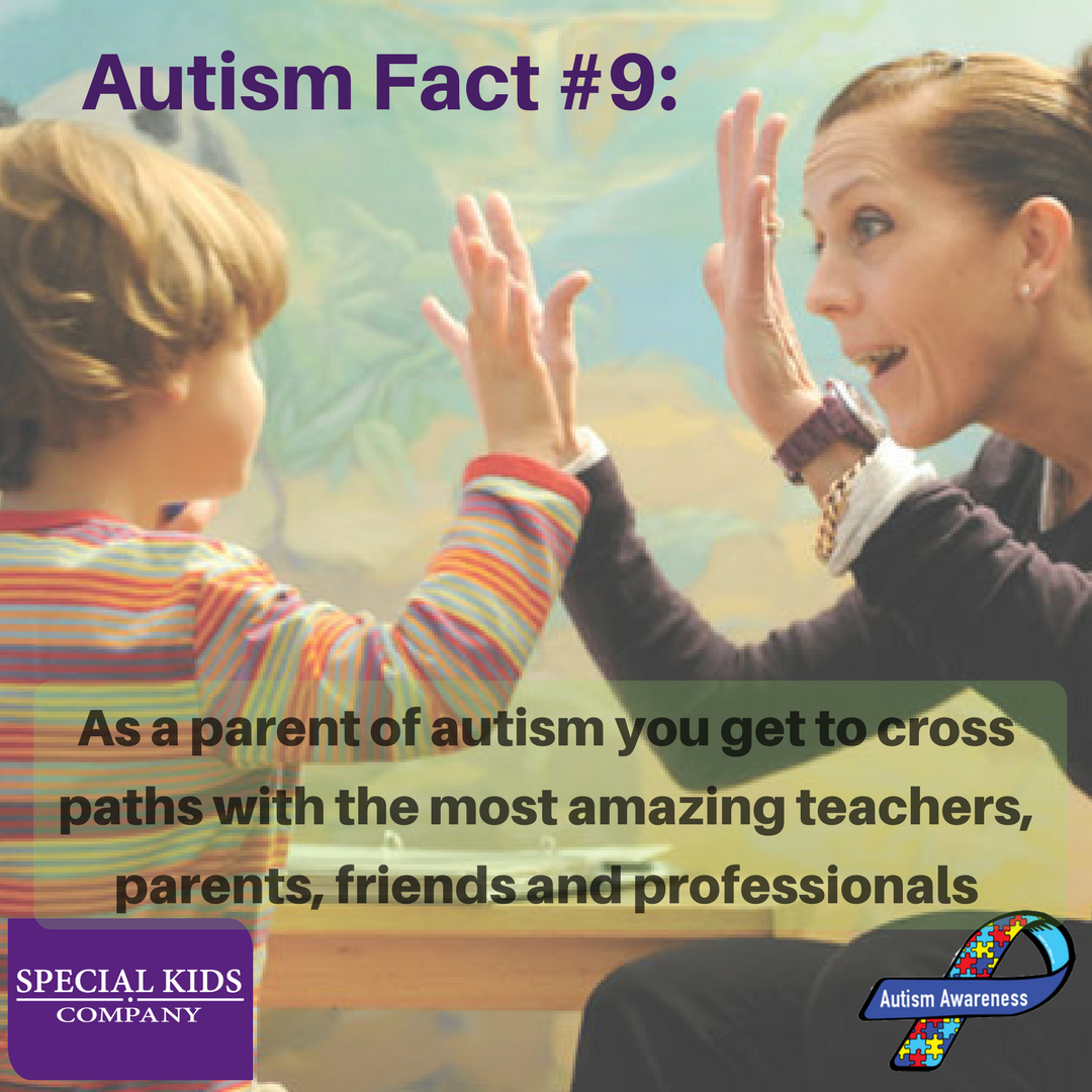 """Autism Fact #9: """"As a parent of autism you get to cross paths with the most amazing teachers, parents, friends and professionals"""". 