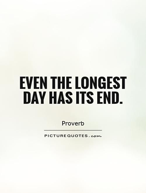 Even The Longest Day Has Its End Picture Quotes Proverbs