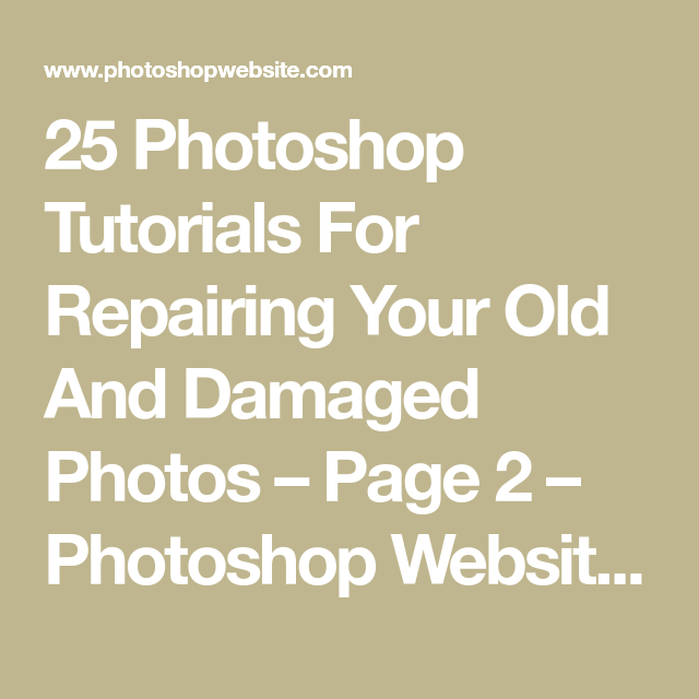25 Photoshop Tutorials For Repairing Your Old And Damaged