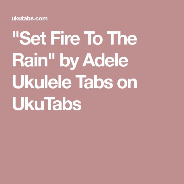 Set Fire To The Rain\