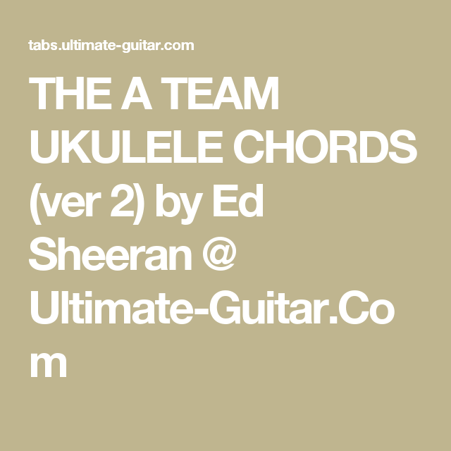 The A Team Ukulele Chords Ver 2 By Ed Sheeran Ultimate Guitar