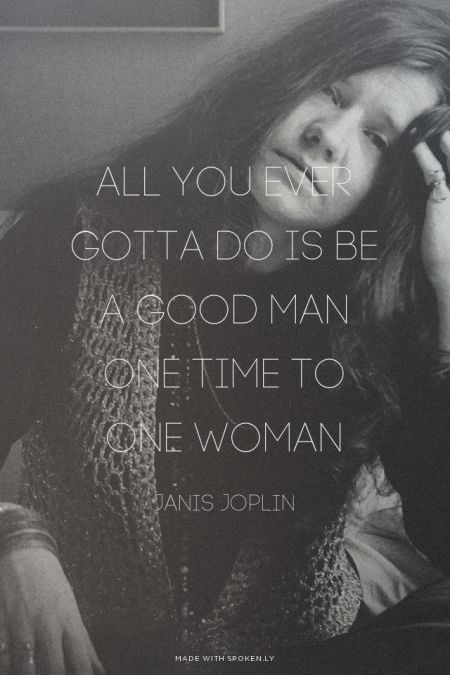 Janis Joplin Quotes Amazing All You Ever Gotta Do Is Be A Good Man One Time To One Woman  Janis