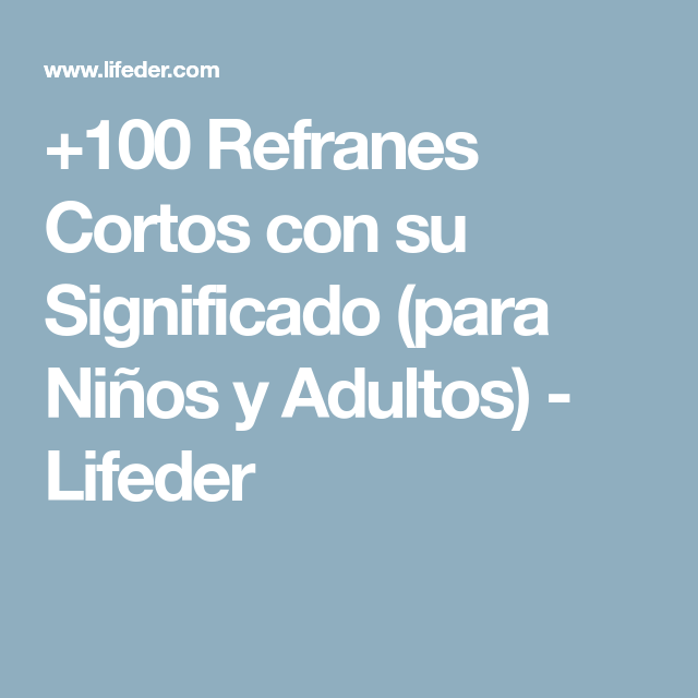 100 Refranes Cortos Con Su Significado Para Ninos Y Adultos Lifeder Refranes Cortos Refranes Refranes Para Ninos