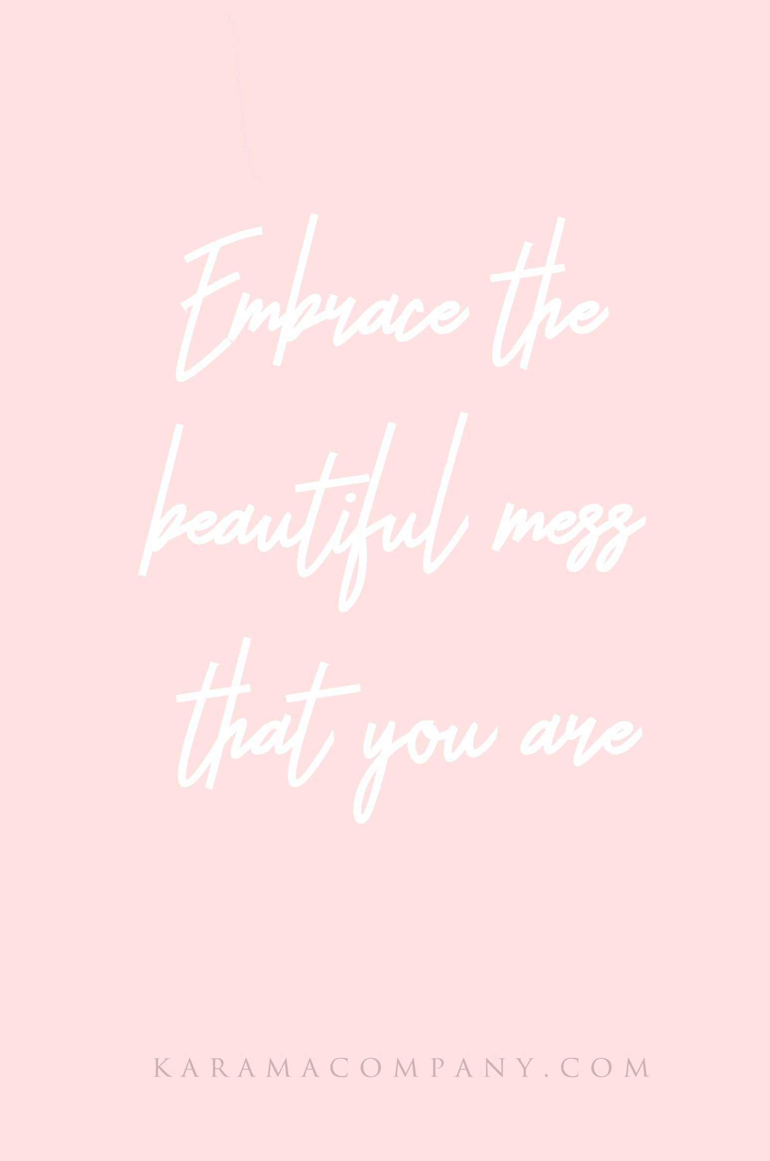 Embrace That Beautiful Mess That You Are Selflove Self Love Quotes Modern Spruche Free