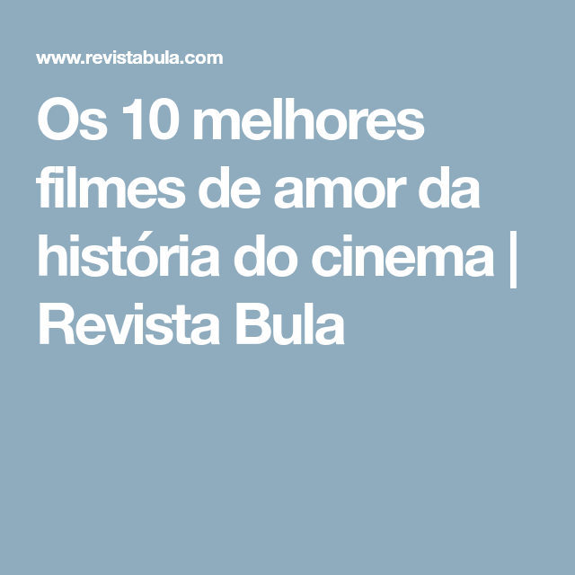 Os 10 melhores filmes de amor da história do cinema | Revista Bula