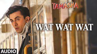 Wat Wat Wat FULL AUDIO Song | Tamasha | Ranbir Kapoor, Deepika Padukone | T-Series