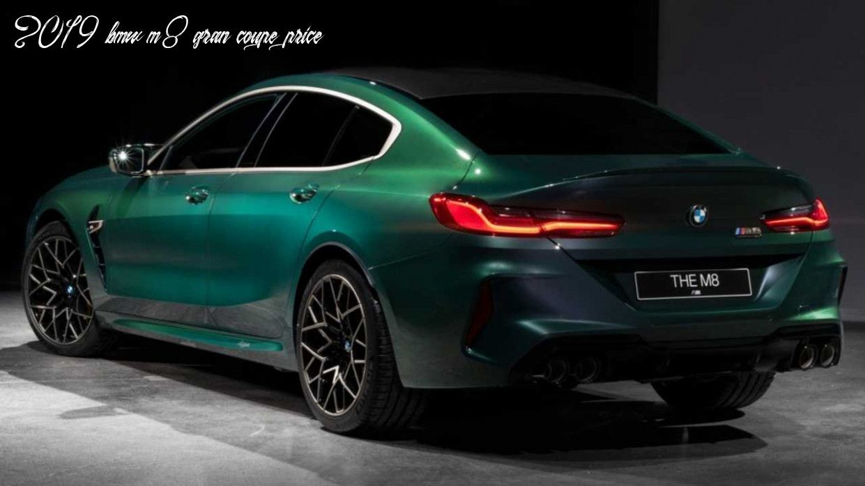 2019 Bmw M8 Gran Coupe Price In 2020 Bmw Gran Coupe Bmw S