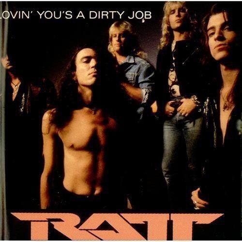 Ratt! Lovin You's A Dirty Job.