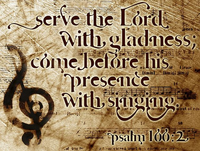 Psalm 100 2 Scripture And Words Of Inspiration Pinterest