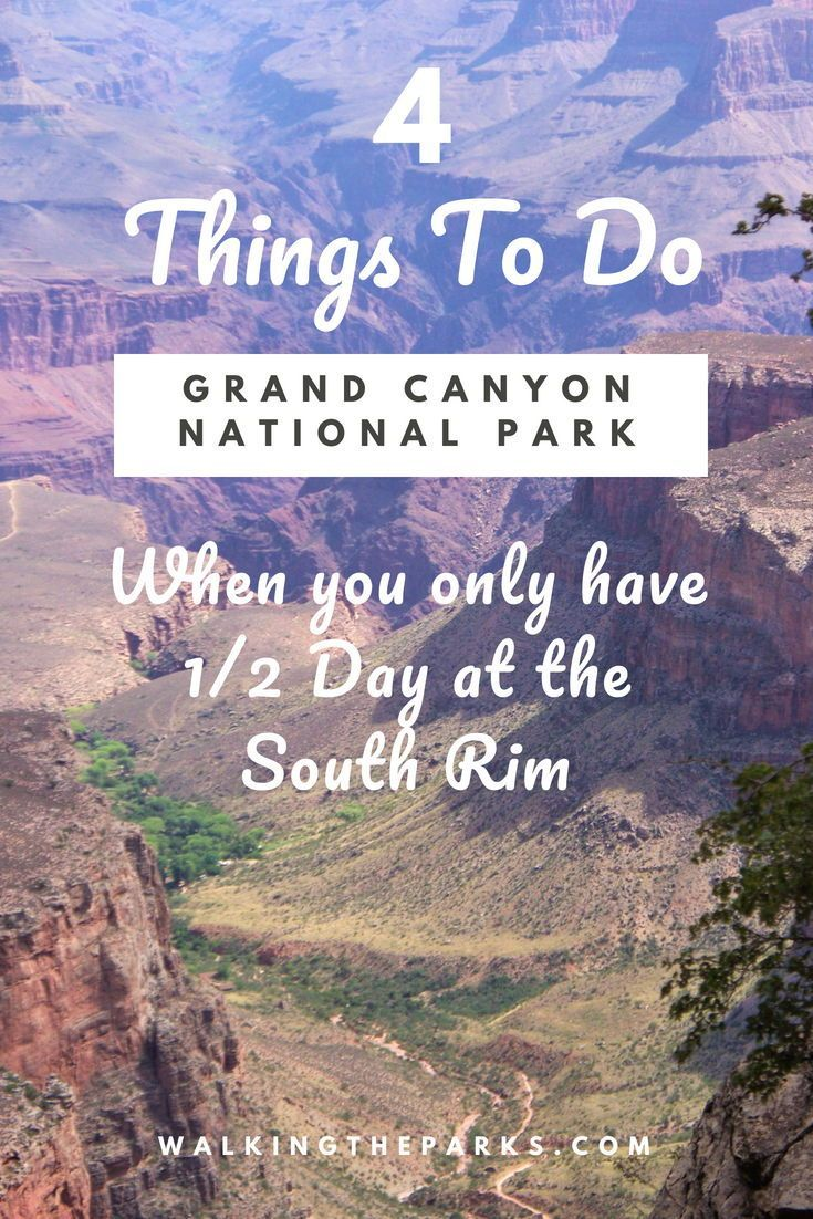 4 Memorable Things To Do At The Grand Canyon South Rim When You Only Have 1/2 Day - Walking The Parks