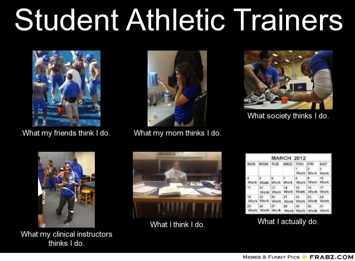c5613f4af0ca5c340631a4f5709378f2 frabz student athletic trainers what my friends think i do what my