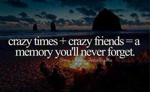 Crazy times and crazy friends
