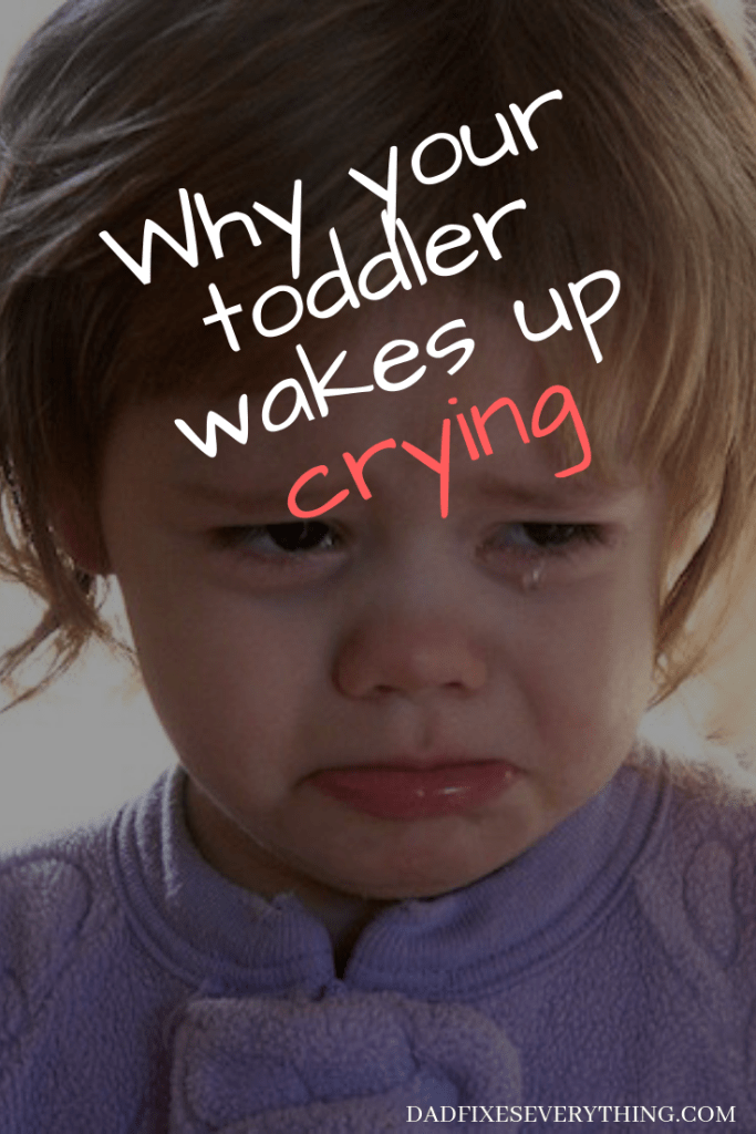 3 Reasons Your Toddler Wakes Up Crying Every Morning Dad Fixes Everything Toddler Meltdowns Crying At Night Toddler Screaming