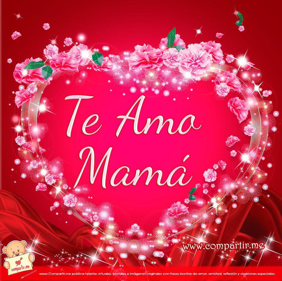 Te Quiero Mama Con Imagenes Feliz Dia De La Madre Dia De Las