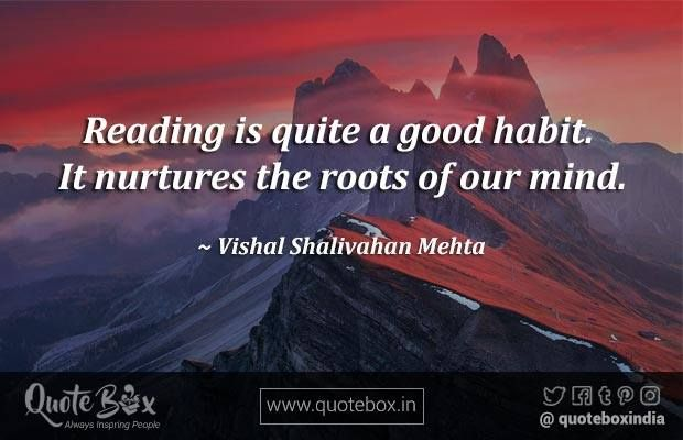Reading is quite a good habit. It nurtures the roots of our mind.  પરશ વણ #quotebox #QOTD #reader #qb   http://buff.ly/2hzPO1o