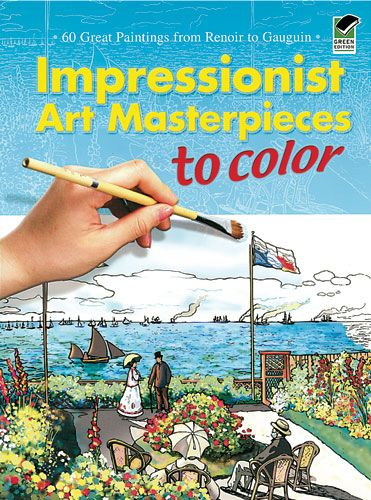 Impressionist Art Masterpieces To Color 60 Great Paintings From Renoir Gauguin Dover Coloring Book